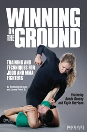 Winning on the Ground - Training and Techniques for Judo and MMA Fighters ebook by AnnMaria De Mars,James Pedro Sr.
