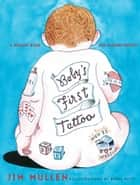 Baby's First Tattoo - A Memory Book for Modern Parents ebook by Jim Mullen, Barry Blitt