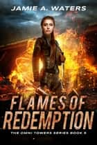 Flames of Redemption - A Dystopian Fantasy Series ebook by Jamie A. Waters