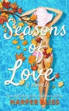 Seasons of Love ebook by Harper Bliss