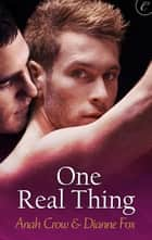 One Real Thing ebook by Anah Crow, Dianne Fox