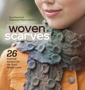 Woven Scarves - 26 Inspired Designs for the Rigid Heddle Loom ebook by Jane Patrick,Stephanie Flynn Sokolov