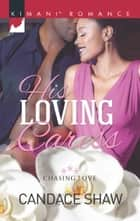His Loving Caress (Mills & Boon Kimani) (Chasing Love, Book 4) 電子書 by Candace Shaw