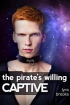 The Pirate's Willing Captive ebook by Lyra Brooks