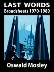 Last Words: The Broadsheets 1970-1980 ebook by Oswald Mosley