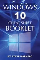 Windows 10 Cheat Sheet Booklet ebook by Steve Markelo