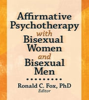 Affirmative Psychotherapy with Bisexual Women and Bisexual Men ebook by Ronald C. Fox