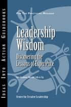 Leadership Wisdom ebook by Center for Creative Leadership (CCL),Rola Ruohong Wei,Jeffrey Yip