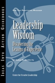 Leadership Wisdom - Discovering the Lessons of Experience ebook by Center for Creative Leadership (CCL),Rola Ruohong Wei,Jeffrey Yip