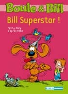 Boule et Bill - Bill Superstar ! ebook by Fanny Joly,D'Après Roba