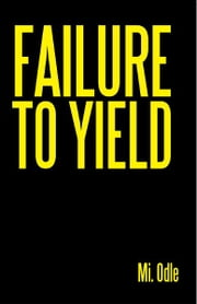 Failure to Yield ebook by Mi. Odle