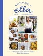 Deliciously Ella The Plant-Based Cookbook - The fastest selling vegan cookbook of all time ebook by