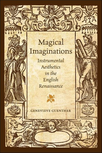 Magical imaginations ebook by genevieve guenther 9781442693968 magical imaginations instrumental aesthetics in the english renaissance ebook by genevieve guenther fandeluxe Images