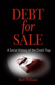 Debt for Sale - A Social History of the Credit Trap ebook by Brett Williams