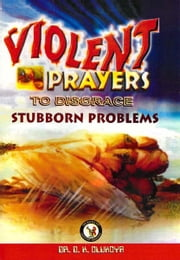 Violent Prayers to Disgrace Stubborn Problems ebook by Dr. D. K. Olukoya
