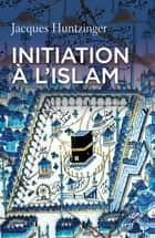Initiation à l'islam ebook by Jacques Huntzinger