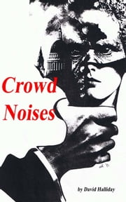 Crowd Noises ebook by David Halliday