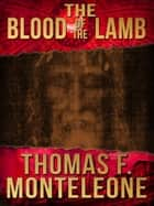 The Blood of the Lamb ebook by Thomas F. Monteleone