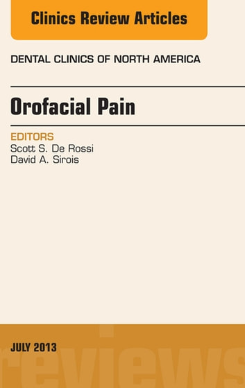 Orofacial Pain, An Issue of Dental Clinics, E-Book ebook by Scott S. De Rossi, DMD,David Sirois, DMD, PhD