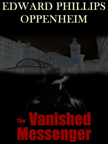 The Vanished Messenger ebook by Edward Phillips Oppenheim