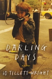 Darling Days - A Memoir ebook by iO Tillett Wright