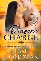 The Dragon's Charge ebook by Jessie Donovan