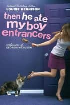 Then He Ate My Boy Entrancers - More Mad, Marvy Confessions of Georgia Nicolson ebook by Louise Rennison