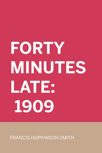 Forty Minutes Late: 1909 ebook by Francis Hopkinson Smith