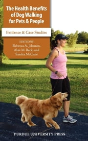The Health Benefits of Dog Walking for Pets and People: Evidence and Case Studies ebook by Beck, Alan M.