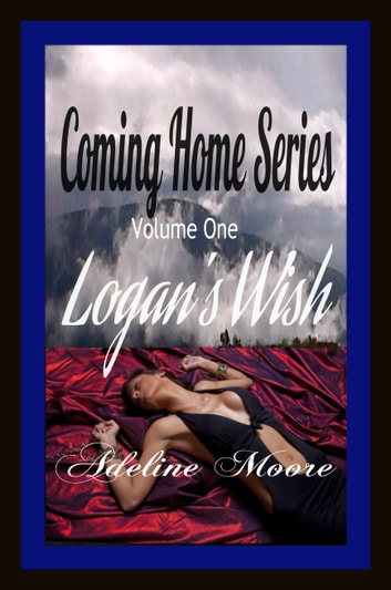 Coming Home Series Volume One Logan's Wish - Logan's Wish ebook by Adeline Moore