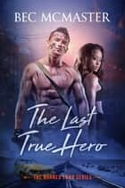 The Last True Hero ebook by Bec McMaster