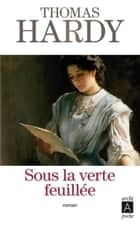 Sous la verte feuillée ebook by Thomas Hardy, Anne Plantier, Eve Paul-margueritte