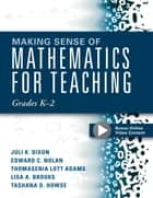 Making Sense of Mathematics for Teaching Grades K-2 - (Communicate the Context Behind High-Cognitive-Demand Tasks for Purposeful, Productive Learning) ebook by Juli K. Dixon, Edward C. Nolan
