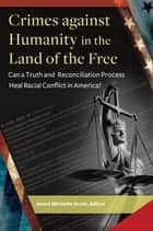Crimes Against Humanity in the Land of the Free: Can a Truth and Reconciliation Process Heal Racial Conflict in America? ebook by Imani Michelle Scott