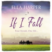 If I Fall - An unputdownable and emotional novel about love, loss and friendship audiobook by Ella Harper