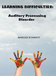 Learning Difficulties: Auditory Processing Disorder ebook by Marlize Schmidt