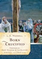 Born Crucified ebook by L. E. E. Maxwell, Henry Blackaby, Tom Blackaby