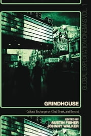Grindhouse - Cultural Exchange on 42nd Street, and Beyond ebook by Austin Fisher,Johnny Walker