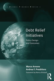 Debt Relief Initiatives - Policy Design and Outcomes ebook by Marco Arnone,Andrea F. Presbitero
