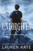 Unforgiven - Book 5 of the Fallen Series ebook by Lauren Kate