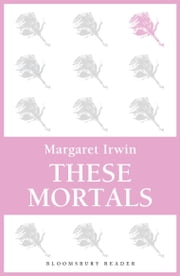 These Mortals ebook by Margaret Irwin
