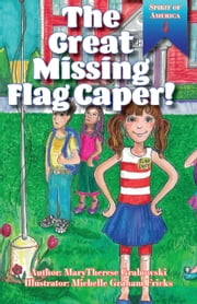The Great Missing Flag Caper ebook by MaryTherese Grabowski, Michelle Graham Fricks