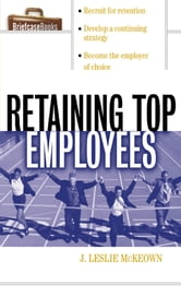 Retaining Top Employees ebook by J. Leslie McKeown