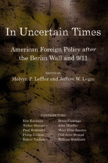 In Uncertain Times - American Foreign Policy after the Berlin Wall and 9/11 ebook by