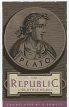 The Republic and Other Works ebook by Plato,Benjamin Jowett