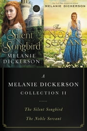 A Melanie Dickerson Collection II - The Silent Songbird and The Noble Servant ebook by Melanie Dickerson