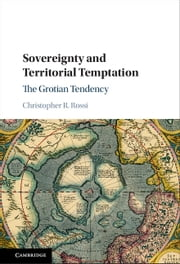 Sovereignty and Territorial Temptation - The Grotian Tendency ebook by Christopher Rossi