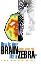 How Is Your Brain Like a Zebra? - A New Human Neurotypology ebook by Judith L. Lauter