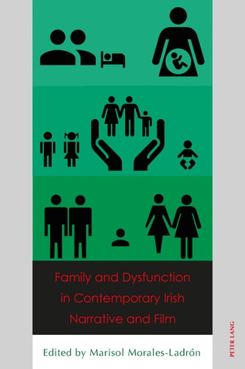 Family and Dysfunction in Contemporary Irish Narrative and Film ebook by