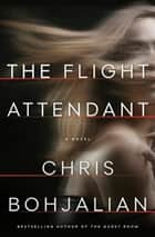 The Flight Attendant - A Novel ebook by Chris Bohjalian